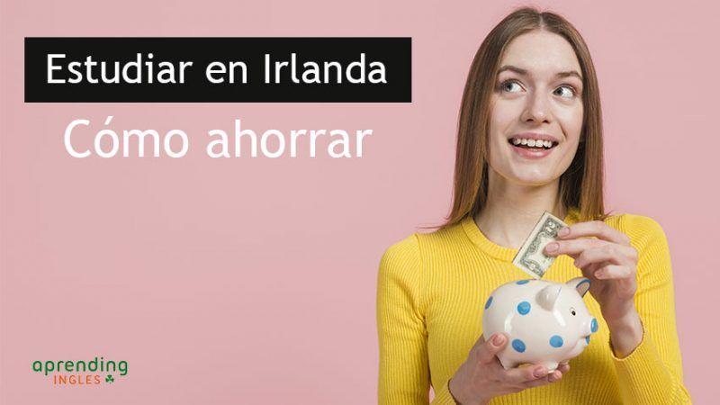 Trucos para ahorrar dinero en el curso de inglés en Irlanda
