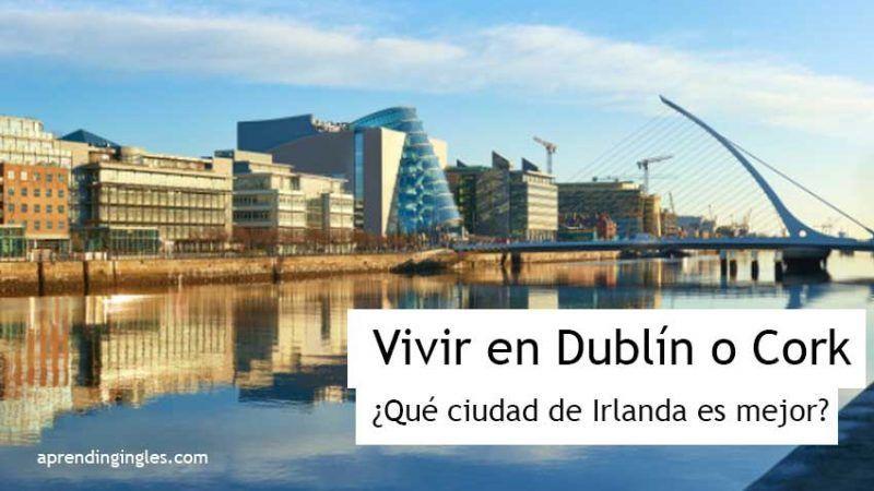 Vivir en Dublín o en Cork, diferencia entre las ciudades de Irlanda